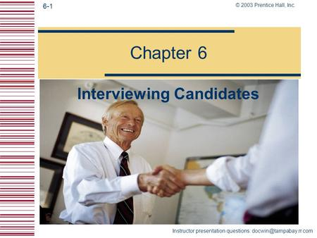 © 2003 Prentice Hall, Inc. 6-1 Instructor presentation questions: Chapter 6 Interviewing Candidates.