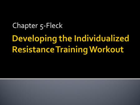Chapter 5-Fleck.  Individualized  'Best' training program?  Program Design  Develop  Prescribe  Modify  A process.