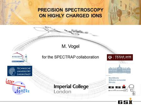 M. Vogel for the SPECTRAP collaboration PRECISION SPECTROSCOPY ON HIGHLY CHARGED IONS.