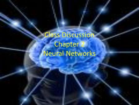 Class Discussion Chapter 2 Neural Networks. Top Down vs Bottom Up What are the differences between the approaches to AI in chapter one and chapter two?