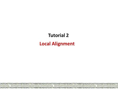 "Local Alignment Tutorial 2. Conditions –Division to sub-problems possible –(Optimal) Sub-problem solution usable (many times?) –""Bottom-up"" approach Dynamic."