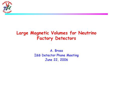 Large Magnetic Volumes for Neutrino Factory Detectors A.Bross ISS Detector Phone Meeting June 22, 2006.