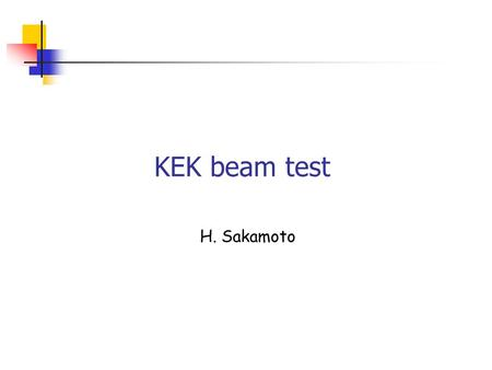 KEK beam test H. Sakamoto. Purpose To optimize a concentration of the second dopant for scintillating fibers KEK beam test to study light yields for various.