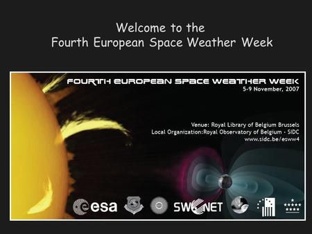 Welcome to the Fourth European Space Weather Week.