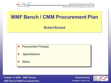 Robert Ruland MMF Bench/CMM Procurement Plan October 14, 2004 MMF Review 1 MMF Bench / CMM Procurement Plan Robert Ruland Procurement.