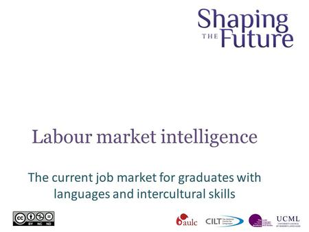 Labour market intelligence The current job market for graduates with languages and intercultural skills.
