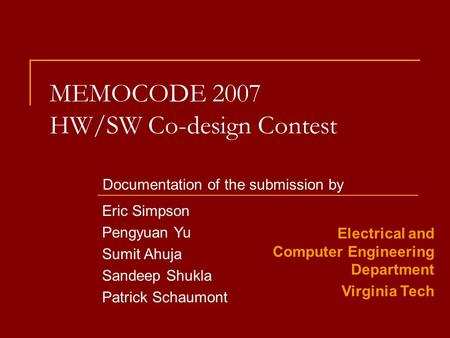 MEMOCODE 2007 HW/SW Co-design Contest Documentation of the submission by Eric Simpson Pengyuan Yu Sumit Ahuja Sandeep Shukla Patrick Schaumont Electrical.