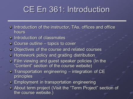CE En 361: Introduction Introduction of the instructor, TAs, offices and office hours Introduction of classmates Course outline – topics to cover Objectives.
