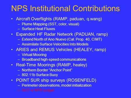 NPS Institutional Contributions Aircraft Overflights (RAMP, paduan, q.wang) –Plume Mapping (SST, color, visual) –Surface Heat Fluxes Expanded HF Radar.