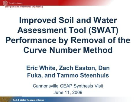 Biological and Environmental Engineering Soil & Water Research Group Improved Soil and Water Assessment Tool (SWAT) Performance by Removal of the Curve.