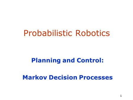 SA-1 1 Probabilistic Robotics Planning and Control: Markov Decision Processes.