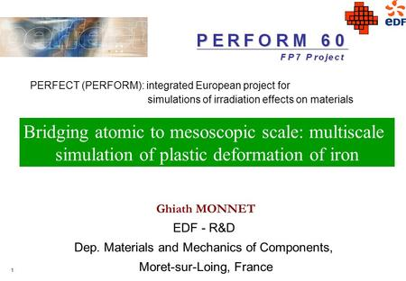 1 Ghiath MONNET EDF - R&D Dep. Materials and Mechanics of Components, Moret-sur-Loing, France Bridging atomic to mesoscopic scale: multiscale simulation.