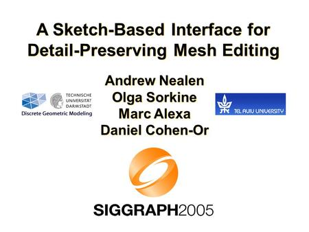 A Sketch-Based Interface for Detail-Preserving Mesh Editing Andrew Nealen Olga Sorkine Marc Alexa Daniel Cohen-Or.