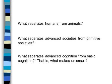 what makes humans different from animals essay After all, we can use mammalian organs and tissues, such as a pig's heart valve, to replace our own malfunctioning body parts a vast industry conducts research on animals to test drugs and procedures intended for humans because human and animal bodies are so profoundly alike the physical continuity of humans and.