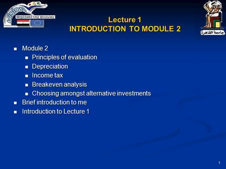 1 Lecture 1 INTRODUCTION TO MODULE 2 Module 2 Module 2 Principles of evaluation Principles of evaluation Depreciation Depreciation Income tax Income tax.