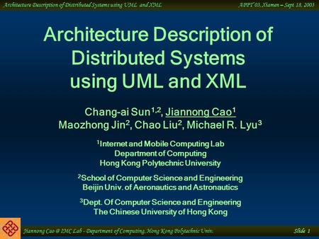 Jiannong IMC Lab - Department of Computing, Hong Kong Polytechnic Univ. Slide 1 Architecture Description of Distributed Systems using UML and XML.
