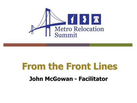 From the Front Lines John McGowan - Facilitator. Presenters  John McGowan Attorney - LCM Relo Solutions  Robin Haddad Senior Client Services Manager.