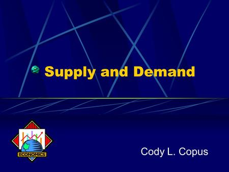 Supply and Demand Cody L. Copus. Demand Lists of the amounts of a product buyers are willing to buy at all possible prices. Law of Demand Price of good/service.