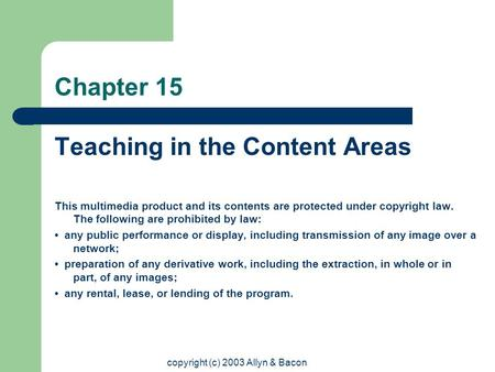 Copyright (c) 2003 Allyn & Bacon Chapter 15 Teaching in the Content Areas This multimedia product and its contents are protected under copyright law. The.
