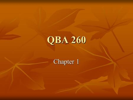 QBA 260 Chapter 1. Chapter 1 Topics Samples and Populations Samples and Populations Types of Data Types of Data Variables – Independent and Dependent.