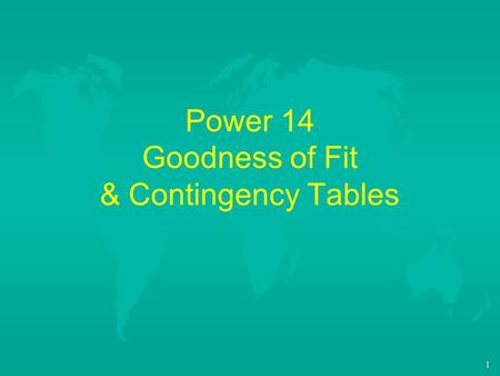 1 Power 14 Goodness of Fit & Contingency Tables. 2 II. Goodness of Fit & Chi Square u Rolling a Fair Die u The Multinomial Distribution u Experiment: