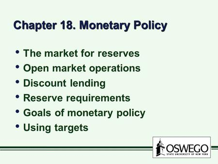 Chapter 18. Monetary Policy The market for reserves Open market operations Discount lending Reserve requirements Goals of monetary policy Using targets.