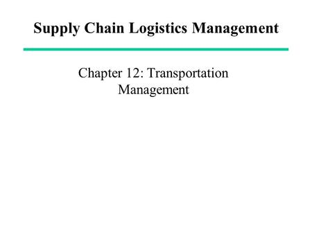 Supply Chain Logistics Management Chapter 12: Transportation Management.