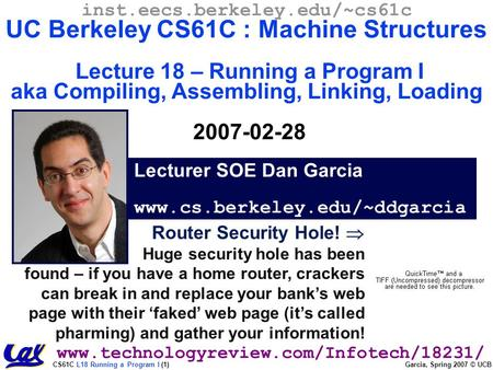 CS61C L18 Running a Program I (1) Garcia, Spring 2007 © UCB Router Security Hole!  Huge security hole has been found – if you have a home router, crackers.