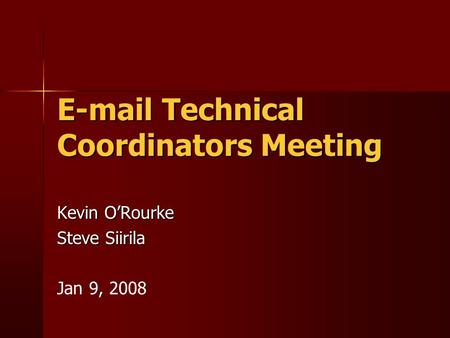 E-mail Technical Coordinators Meeting Kevin O'Rourke Steve Siirila Jan 9, 2008.
