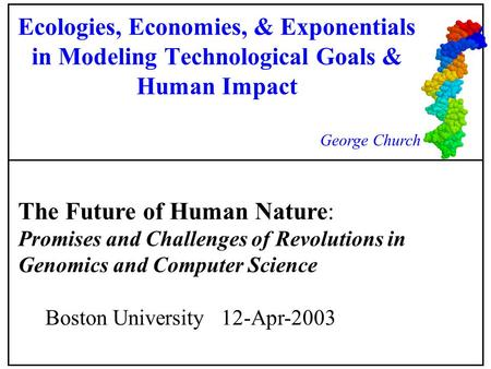 The Future of Human Nature: Promises and Challenges of Revolutions in Genomics and Computer Science Boston University 12-Apr-2003 Ecologies, Economies,
