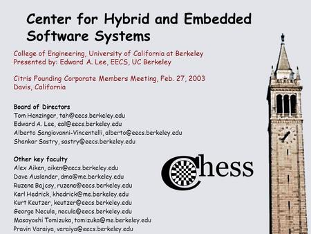 Center for Hybrid and Embedded Software Systems College of Engineering, University of California at Berkeley Presented by: Edward A. Lee, EECS, UC Berkeley.