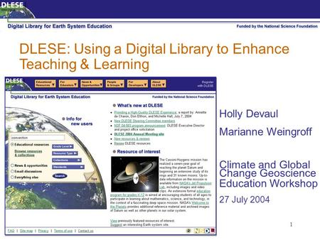 1 DLESE: Using a Digital Library to Enhance Teaching & Learning Holly Devaul Marianne Weingroff Climate and Global Change Geoscience Education Workshop.
