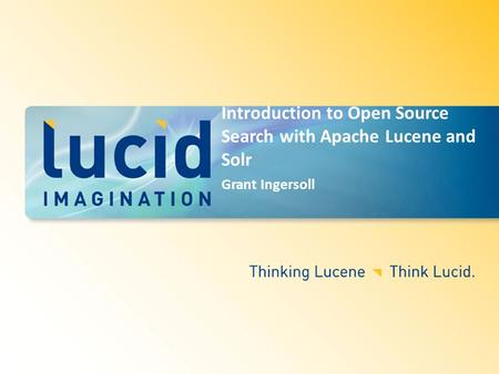 Introduction to Open Source Search with Apache Lucene and Solr Grant Ingersoll.