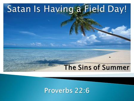 The Sins of Summer Proverbs 22:6.  Immodesty has a direct relationship between the individual, worldliness, or godliness ◦ Newspaper ads entice people.