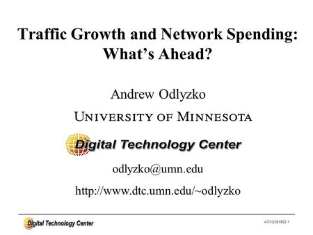 AOVG081502-1 Andrew Odlyzko Traffic Growth and Network Spending: What's Ahead?