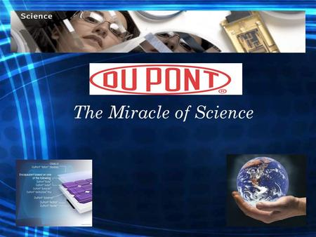 The Miracle of Science. DuPont was founded in 1802 Second largest chemical company Net profit Operates in 70 countries Headquartered Employs Market-Driven.