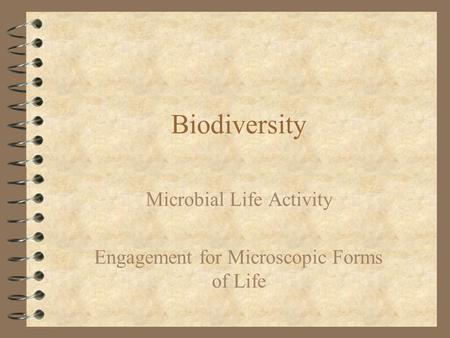 Biodiversity Microbial Life Activity Engagement for Microscopic Forms of Life.