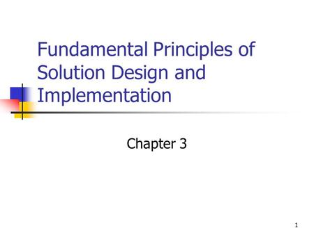1 Fundamental Principles of Solution Design and Implementation Chapter 3.