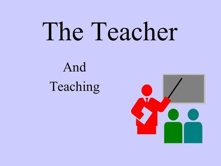 The Teacher And Teaching. The age old question Is teaching an art or a science?