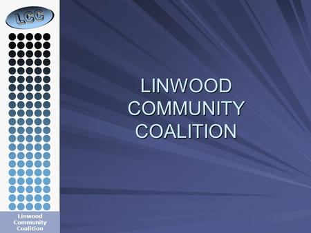 LINWOOD COMMUNITY COALITION Linwood Community Coalition.