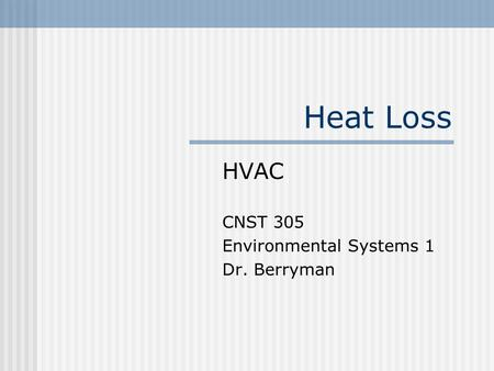 Heat Loss HVAC CNST 305 Environmental Systems 1 Dr. Berryman.