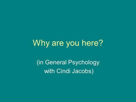 Why are you here? (in General Psychology with Cindi Jacobs)