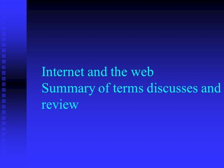 Internet and the web Summary of terms discusses and review.