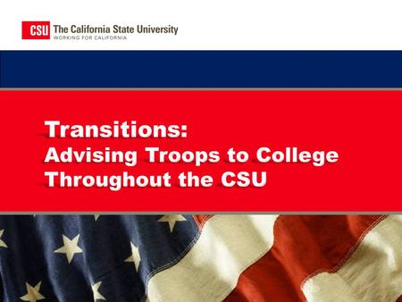 "About the CSU ""Troops to College"" Program The California State University (CSU) is a leader in providing high-quality, accessible, student-focused higher."
