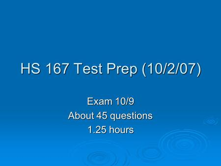 HS 167 Test Prep (10/2/07) Exam 10/9 About 45 questions 1.25 hours.