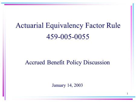 1 Actuarial Equivalency Factor Rule 459-005-0055 Accrued Benefit Policy Discussion January 14, 2003.