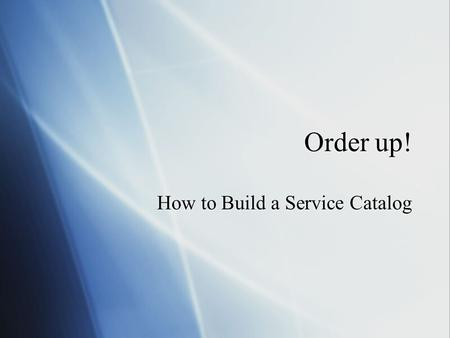 Order up! How to Build a Service Catalog. A Service Catalog is …  The services being provided, a summary of their characteristics and details of the.