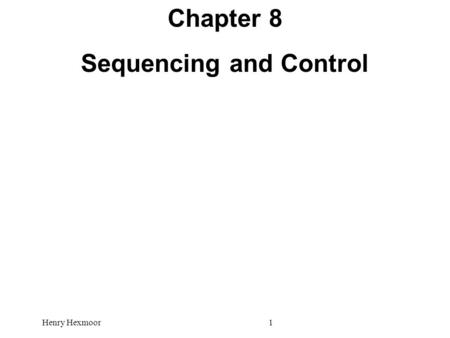 Chapter 8 Sequencing and Control Henry Hexmoor1. 2 Datapath versus Control unit  Datapath - performs data transfer and processing operations  Control.