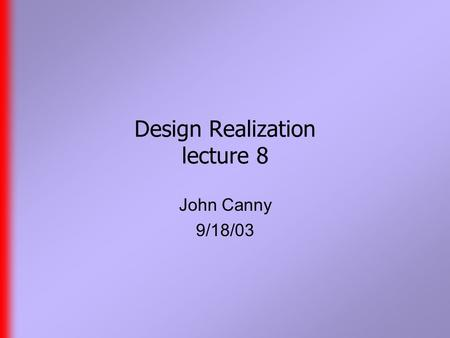 Design Realization lecture 8 John Canny 9/18/03. Preamble  Handouts include the Maya bible chapters on skeletons and IK.  First assignment models are.