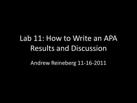 Lab 11: How to Write an APA Results and Discussion Andrew Reineberg 11-16-2011.